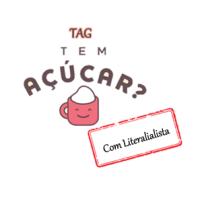 Tag: Tem Açúcar? Com a vizinha Literalialista!