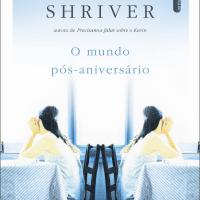 Resenha: O Mundo Pós-Aniversário, Lionel Shriver