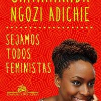 Resenha: Sejamos todos feministas, Chimamanda Ngozi Adichie